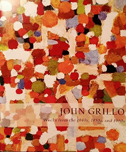 John Grillo. Works From the 1940s, 1950s, and 1960s