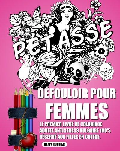 Dfouloir Pour Femmes: Le Premier Livre De Coloriage Adulte Antistress Vulgaire 100% Rserv Aux Filles En Colre.