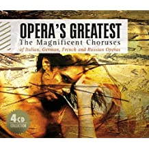 Opera's Greatest - The Magnificient Choruses from Italian, German and Russian Operas