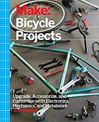 Make: Bicycle Projects: Upgrade, Accessorize, and Customize with Electronics, Mechanics, and Metalwork