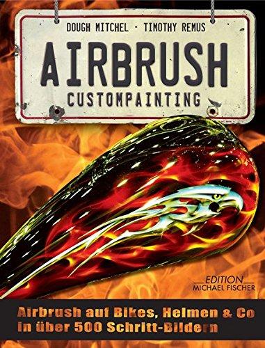 Preisvergleich Produktbild Airbrush Custompainting: Airbrush auf Bikes, Helmen und Co. in 500 Schritt-Bildern