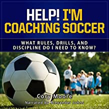 Help! I'm Coaching Soccer: What Rules, Drills, and Discipline Do I Need to Know?
