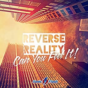 Reverse Reality-Can You Feel It!