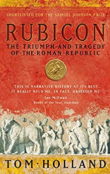 Rubicon: The Triumph and Tragedy of the Roman Republic by [Holland, Tom]