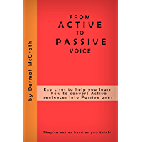 FROM ACTIVE TO PASSIVE VOICE: Exercises to help you learn how to convert Active sentences into Passive ones (THE ONE…