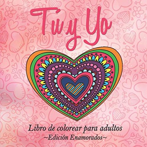 Libro de colorear para adultos (Edición Enamorados): Tú y Yo (Libros colorear adultos) por Una Vida de Color