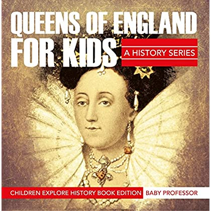 Queens Of England For Kids: A History Series - Children Explore History Book Edition (English Edition)