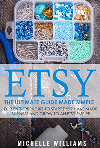 Etsy: The Ultimate Guide Made Simple for Entrepreneurs to Start Their Handmade Business and Grow To an Etsy Empire (Etsy, Etsy For Beginners, Etsy Business ... Etsy Beginners Guide) (English Edition)