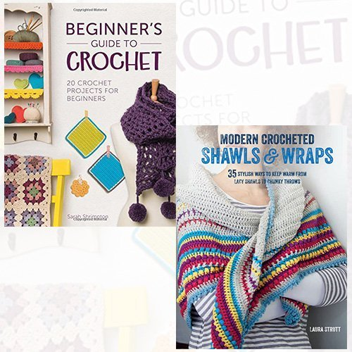 Beginner's Guide to Crochet and Modern Crocheted Shawls and Wraps 2 Books Bundle Collection - 20 crochet projects for beginners, 35 stylish ways to keep warm from lacy shawls to chunky throws