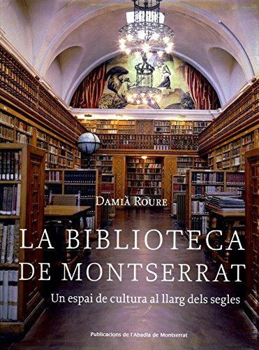 La Biblioteca de Montserrat: Un espai de cultura al llarg dels segles (Vària) por Damià Roure Muntada