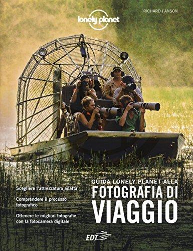 Guida Lonely Planet alla fotografia di viaggio. Ediz. a colori