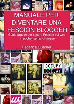 Manuale per diventare una Fescion Blogger di [Guarneri, Federica]
