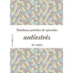 Cuaderno práctico de ejercicios antiestrés (Psico Prácticos)