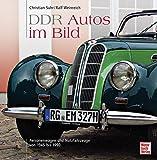 DDR Autos im Bild: Personenwagen und Nutzfahrzeuge von 1945 bis 1990