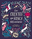 Los cuentos que nunca nos contaron (Spanish Edition)