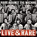 Live & Rare by RAGE AGAINST THE MACHINE (1999-01-19) -