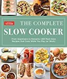 The Complete Slow Cooker: From Appetizers to Desserts - 400 Must-Have Recipes That Cook While You Play (or Work) (English Edition)