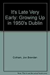 It's Late Very Early: Growing Up in 1950's Dublin Paperback