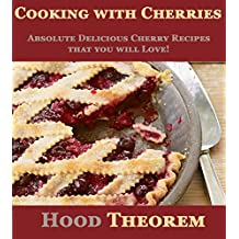 Cooking with Cherries: Absolute Delicious Cherry Recipes that you will Love! (Hood Theorem Cookbook Series) (English Edition)