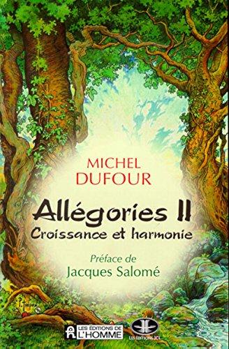 ALLEGORIES. Tome 2, Croissance et harmonie par Michel Dufour
