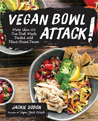 Vegan Bowl Attack!: One-Dish Meals Packed with Plant-Based Power Veggie Bowl