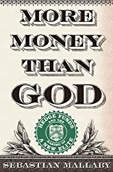 More Money Than God: Hedge Funds and the Making of a New Elite by Sebastian Mallaby (2010-06-10)