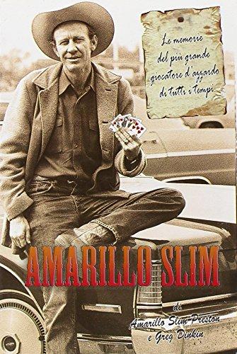 Amarillo Slim. Le memorie del più grande giocatore d'azzardo di tutti i tempi