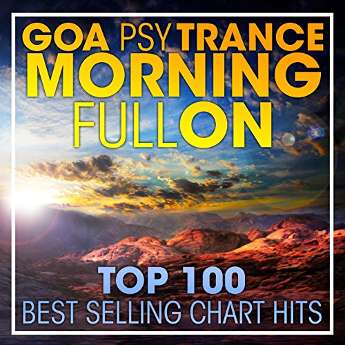 Goa Psy Trance Morning Fullon Top 100 Best Selling Chart Hits + DJ Mix