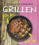 Grillen für Sie und Ihn: Fleisch - Fisch - Geflügel - Gemüse - Obst - Salate - Saucen. Mars & Venus am Grill vereint