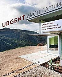 Urgent Architecture: 40 Sustainable Housing Solutions for a Changing World by Bridgette Meinhold (2013-03-25)