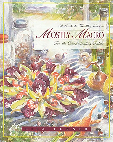 Mostly Macro: A Guide to Healthy Cuisine for the Discriminating Palate