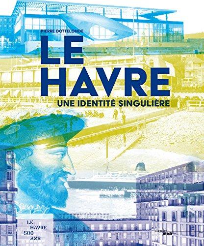 Le Havre, une identité singulière par Pierre DOTTELONDE