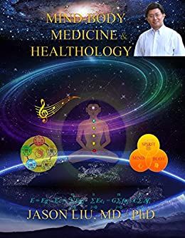 Mind-Body Medicine & Healthology: Body-Mind-Spirit Science & Practice (English Edition) di [Liu, Jason]