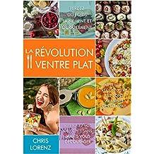 La révolution ventre plat: Perdez du poids sainement et durablement ! (French Edition)
