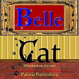 Belle Cat: Whiskers on my mat by [Furstenberg, Patricia]