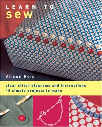 learn-to-sew-clear-stitch-diagrams-and-instructions-15-simple-projects-to-make
