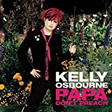 Kelly Osbourne - Papa Don`t Preach