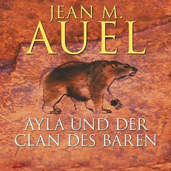 Ayla Und Der Clan Des Bären Ayla 1 (Hörbuch-Download): Amazon.de ...