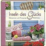 Inseln des Glücks: Dekorationen und Anregungen zum Wohlfühlen (Geschenkbücher für Erwachsene) - Marlene Bunke