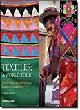 Textiles: A World Tour: Discovering Traditional Fabrics and Patterns