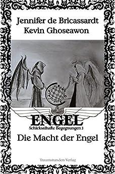 Die Macht der Engel: Engel - Schicksalhafte Begegnungen 3 (Engel - Schicksalhalfte Begegnungen) von [de Bricassardt, Jennifer]