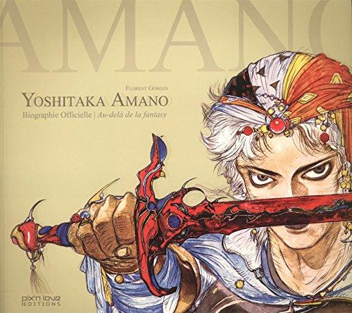 Yoshitaka Amano, biographie officielle : Au-delà de la fantasy par Florent Gorges