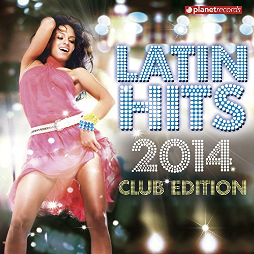 Latin Hits 2014 Club Edition (...