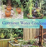 Quick and Easy Container Water Gardens: Designs, Plans, and Instructions for Water Gardening on a Small Scale