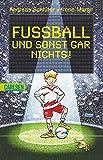Fußball und sonst gar nichts! - Andreas Schlüter, Irene Margil