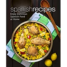 Spanish Recipes: Enjoy Delicious Spanish Food at Home (2nd Edition) (English Edition)