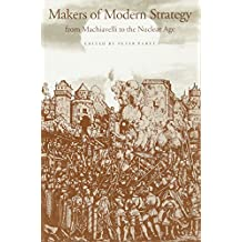 Makers of Modern Strategy from Machiavelli to the Nuclear Age (Princeton Paperbacks)
