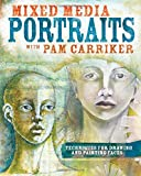 Mixed Media Portraits With Pam Carriker: Techniques for Drawing and Painting Faces