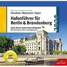 Hafenführer für Hausboote: Berlin & Brandenburg: Spree, Dahme, Untere Havel mit Potsdam - Die schönsten Häfen und Liegeplätze für Hausboot, Motoryacht für Hausboote, Motoryacht und Segler