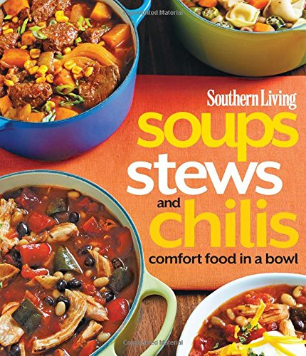 Southern Living Soups, Stews and Chilis: Comfort Food in a Bowl (Southern Living (Paperback - Southern Food Living Comfort